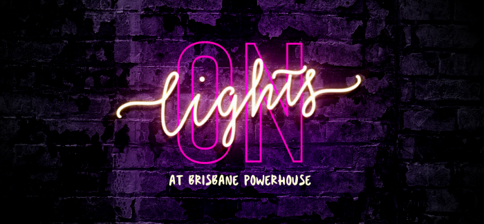 The Light is On at Brisbane Powerhouse.