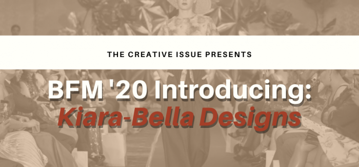BFM '20 Introducing: Kiara-Bella designs